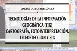 """Presentación del libro """"Tecnologías de la Información Geográfica (TIG). Cartografía, Fotointerpretación, Teledetección y SIG"""", de Manuel Quirós"""